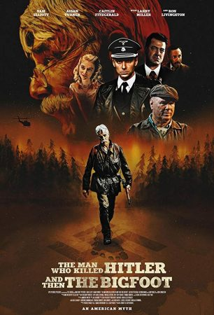 MV5BThe Man Who Killed Hitler and Then The Bigfoot poster